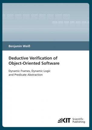 Deductive verification of object-oriented software : dynamic frames, dynamic logic and predicate abstraction
