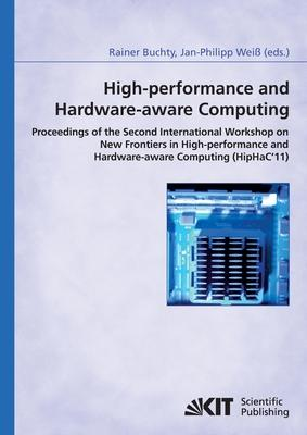 High-performance and hardware-aware computing: proceedings of the second International Workshop on New Frontiers in High-performance and Hardware-aware Computing (HipHaC'11), San Antonio, Texas, USA, February 2011 ; (in conjunction with HPCA-17)