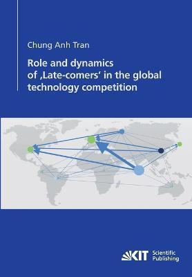 Role and dynamics of 'Late-comers' in the global technology competition