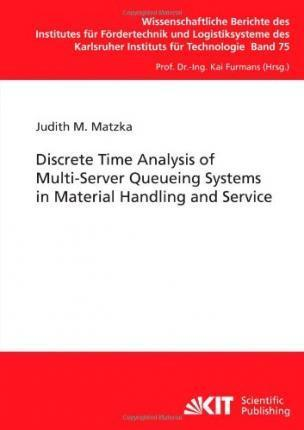 Discrete Time Analysis of Multi-Server Queueing Systems in Material Handling and Service