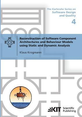 Reconstruction of Software Component Architectures and Behaviour Models using Static and Dynamic Analysis