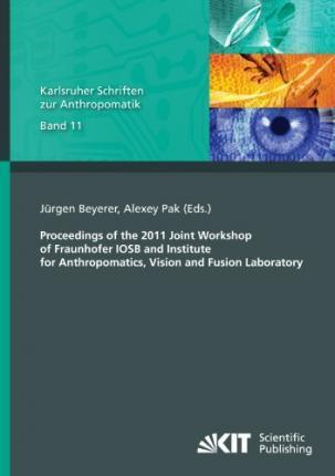 Proceedings of the 2011 Joint Workshop of Fraunhofer IOSB and Institute for Anthropomatics, Vision and Fusion Laboratory
