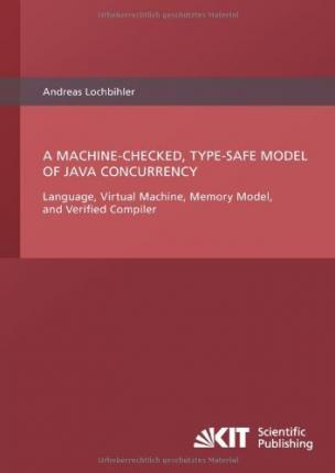 A Machine-Checked, Type-Safe Model of Java Concurrency : Language, Virtual Machine, Memory Model, and Verified Compiler