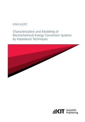 Characterization and Modeling of Electrochemical Energy Conversion Systems by Impedance Techniques