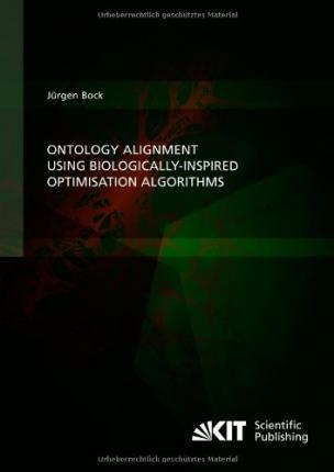 Ontology Alignment using Biologically-inspired Optimisation Algorithms