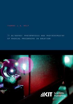 Ultrafast photophysics and photochemistry of radical precursors in solution