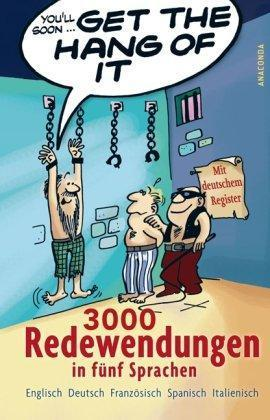 Get the Hang of it. 3000 Redewendungen in fünf Sprachen