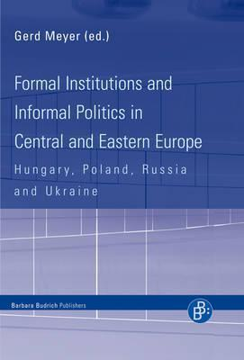 Formal Institutions and Informal Politics in Central and Eastern Europe