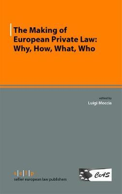 The Making of European Private Law: Why, How, What, Who