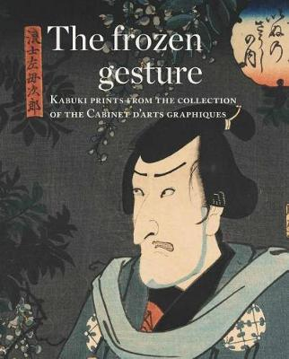 The Frozen Gesture : Kabuki Prints from the Collection of the Cabinet Darts Graphiques
