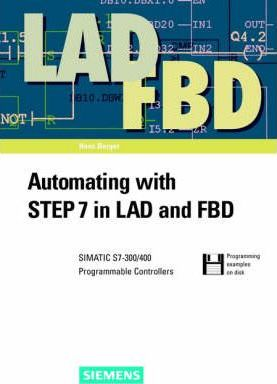 Automating with STEP 7 in LAD and FBD : Hans Berger