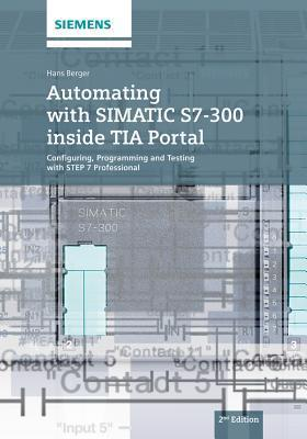 Automating with SIMATIC S7-300 inside TIA Portal : Hans Berger