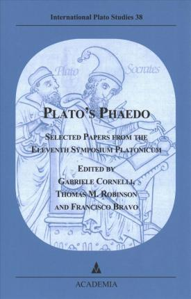 Plato's Phaedo : Selected Papers from the Eleventh Symposium Platonicum