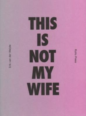Erik Van Der Weijde - This is Not My Wife