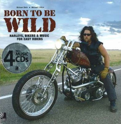 Born to be Wild : Harleys, Bikers and Music for Easy Riders