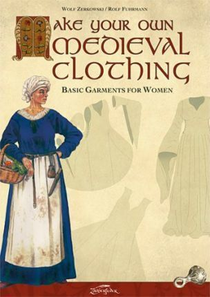 Make Your Own Medieval Clothing : Basic Garments for Women