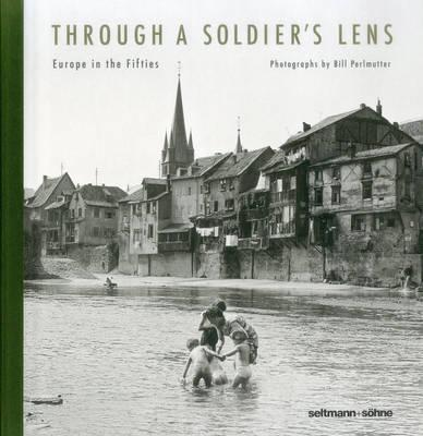 Through A Soldier's Lens : Europe in the Fifties
