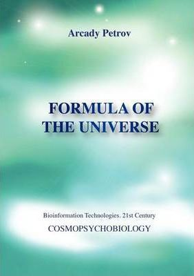 Formula of the Universe (Cosmopsychobiology) - Arcady Petrov