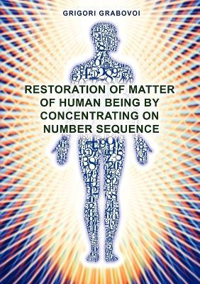 Restoration of Matter of Human Being by Concentrating on Number Sequence - Grigori Grabovoi