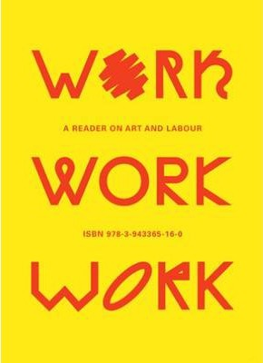 Work, Work, Work - a Reader on Art and Labour