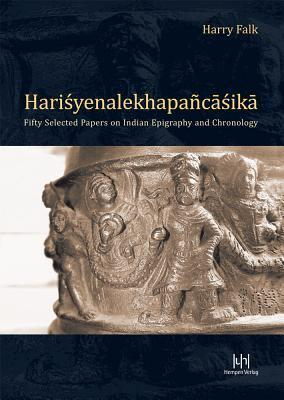 Harry Falk: Harisyenalekhapancasika: Fifty Selected Papers on Indian Epigraphy and Chronology
