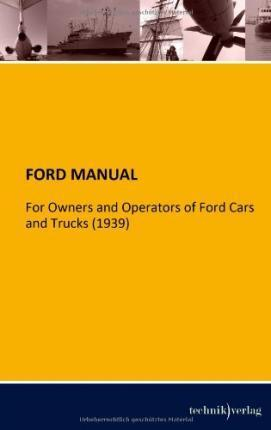 FORD MANUAL  For Owners and Operators of Ford Cars and Trucks (1939)