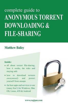 complete guide to anonymous torrent downloading and file sharing