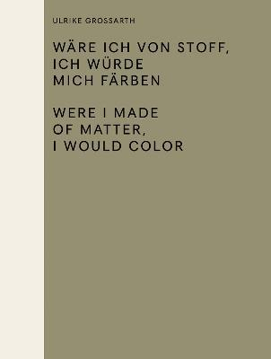 Ulrike Gossarth - Were I Made of Matter, I Would Color
