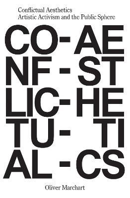 Conflictual Aesthetics - Artistic Activism and the Public Sphere