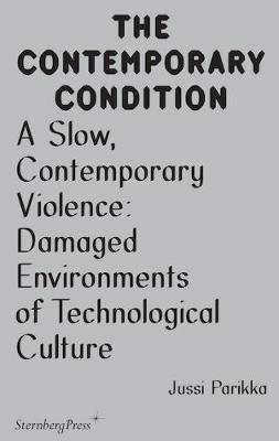 A Slow, Contemporary Violence - Damaged Environments of Technological Culture