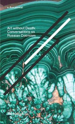 Art without Death - Conversations on Russian Cosmism
