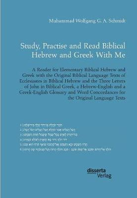 Study, Practise and Read Biblical Hebrew and Greek with Me  a Reader