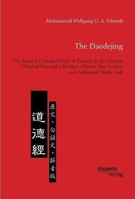 The Daodejing. the Ancient Chinese Classic of Daoism in the Chinese Classical Text and a Modern Chinese Text Version and Additional Study AIDS