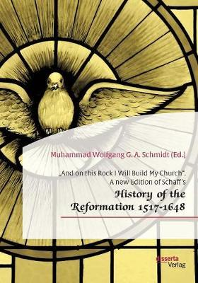 """and on This Rock I Will Build My Church. a New Edition of Schaff's ""history of the Reformation 1517-1648"