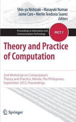 Theory and Practice of Computation  2nd Workshop on Computation Theory and Practice, Manila, The Philippines, September 2012, Proceedings