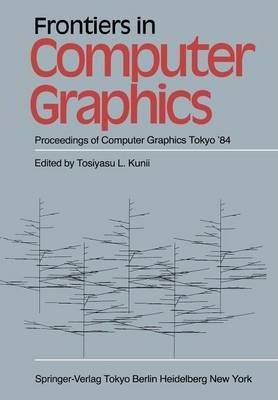 Frontiers in Computer Graphics: Proceedings of Computer Graphics Tokyo '84