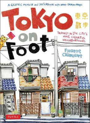 Tokyo on Foot : Travels in the City's Most Colorful Neighborhoods