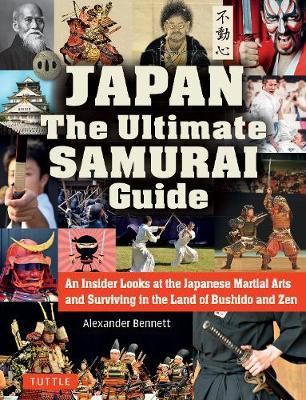 The Japan The Ultimate Samurai Guide : An Insider Looks at the Japanese Martial Arts and Surviving in the Land of Bushido and Zen