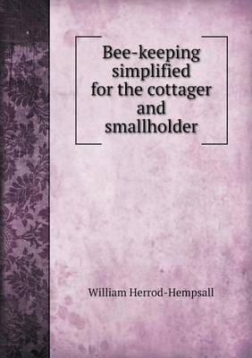 Bee-keeping simplified for the cottager and smallholder
