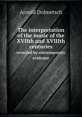 The interpretation of the music of the XVIIth and XVIIIth centuries: revealed by contemporary evidence