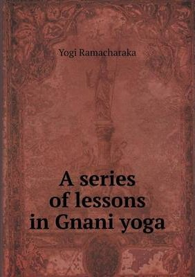 A Series Of Lessons In Gnani Yoga (The Yoga of Wisdom) Summary