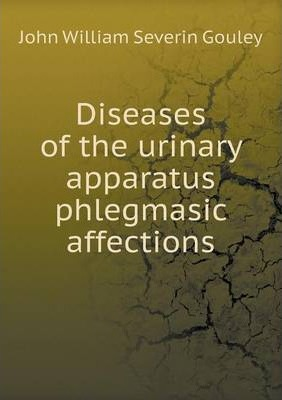 Diseases of the Urinary Apparatus Phlegmasic Affections