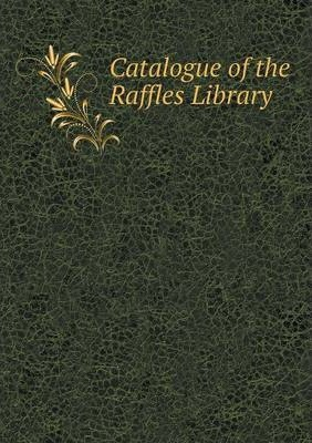 Catalogue of the Raffles Library