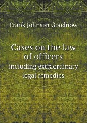Cases on the law of officers: including extraordinary legal remedies