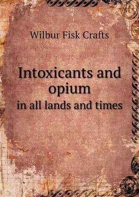 Intoxicants and opium  in all lands and times