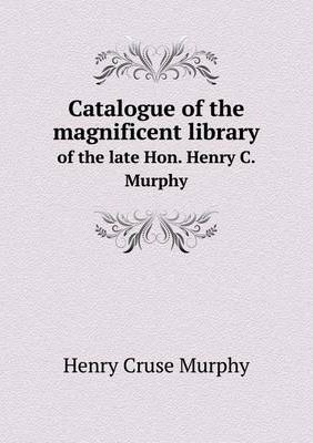 Catalogue of the magnificent library: of the late Hon. Henry C. Murphy
