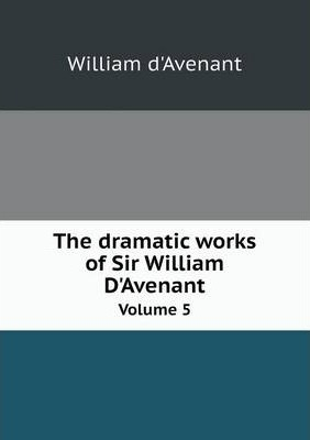 The dramatic works of Sir William D'Avenant  Volume 5