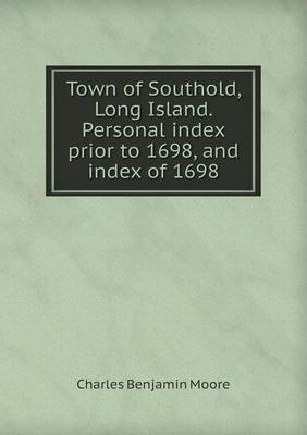 Town of Southold, Long Island. Personal index prior to 1698, and index of 1698
