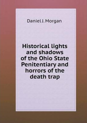 Historical lights and shadows of the Ohio State Penitentiary and horrors of the death trap