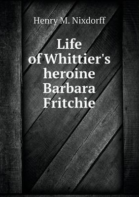 Life of Whittier's heroine Barbara Fritchie
